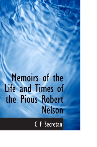 9781115328586: Memoirs of the Life and Times of the Pious Robert Nelson