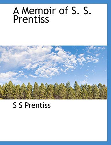 A Memoir of S. S. Prentiss: S S Prentiss