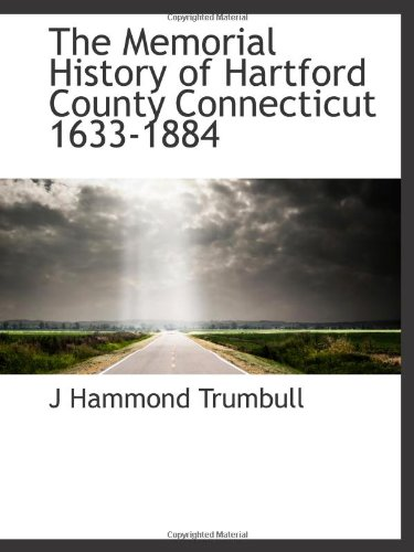 9781115331159: The Memorial History of Hartford County Connecticut 1633-1884