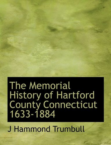 9781115331197: The Memorial History of Hartford County Connecticut 1633-1884