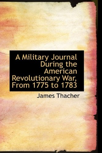 9781115336390: A Military Journal During the American Revolutionary War, From 1775 to 1783
