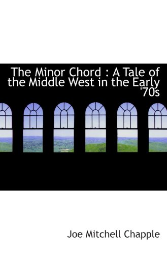 9781115337465: The Minor Chord : A Tale of the Middle West in the Early '70s