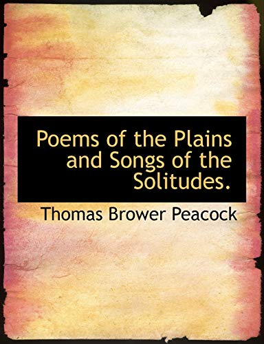 Poems of the Plains and Songs of: Thomas Brower Peacock