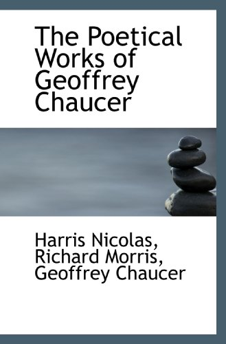 The Poetical Works of Geoffrey Chaucer (9781115356268) by Harris Nicolas; Richard Morris; Geoffrey Chaucer
