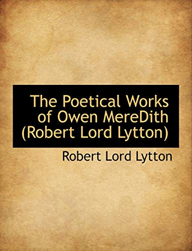 The Poetical Works of Owen MereDith (Robert: Lytton, Robert Lord