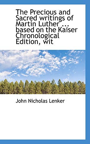9781115363624: The Precious and Sacred writings of Martin Luther ... based on the Kaiser Chronological Edition, wit