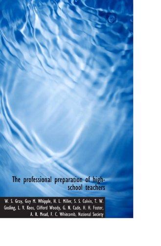 The professional preparation of high-school teachers: W. S. Gray/