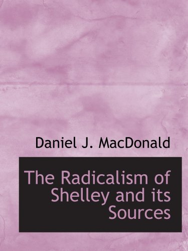 9781115379441: The Radicalism of Shelley and its Sources
