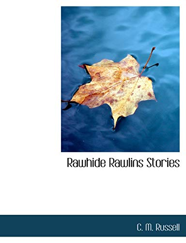 Rawhide Rawlins Stories (Paperback): C M Russell