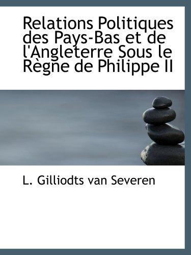 9781115388481: Relations Politiques des Pays-Bas et de l'Angleterre Sous le R�gne de Philippe II