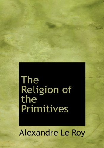 9781115389501: The Religion of the Primitives