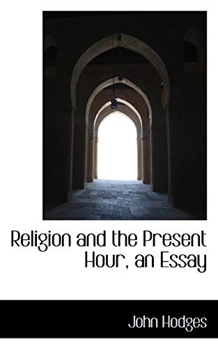 9781115389839: Religion and the Present Hour, an Essay