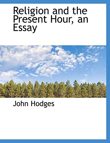 9781115389846: Religion and the Present Hour, an Essay