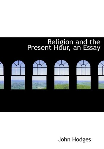 9781115389884: Religion and the Present Hour, an Essay