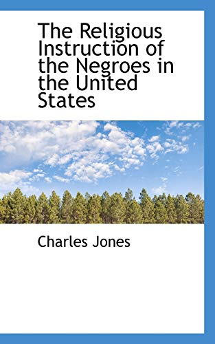 The Religious Instruction of the Negroes in: Charles Jones