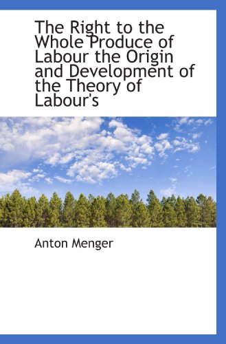 9781115399944: The Right to the Whole Produce of Labour the Origin and Development of the Theory of Labour's