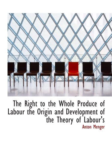 9781115399975: The Right to the Whole Produce of Labour the Origin and Development of the Theory of Labour's