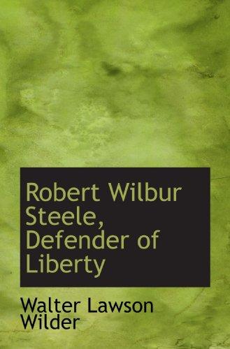 9781115401272: Robert Wilbur Steele, Defender of Liberty