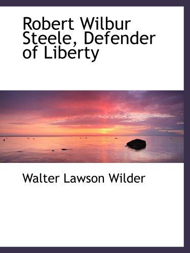 9781115401296: Robert Wilbur Steele, Defender of Liberty
