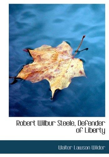 9781115401364: Robert Wilbur Steele, Defender of Liberty