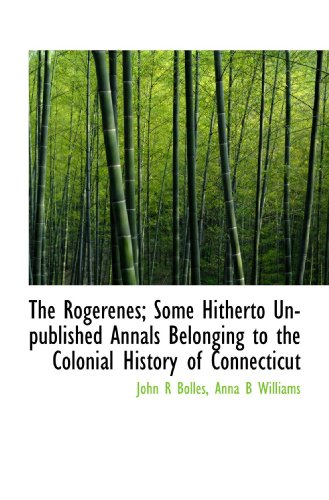 9781115401593: The Rogerenes; Some Hitherto Unpublished Annals Belonging to the Colonial History of Connecticut