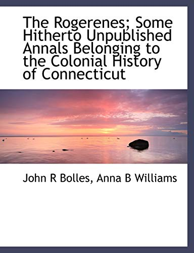 9781115401654: The Rogerenes; Some Hitherto Unpublished Annals Belonging to the Colonial History of Connecticut