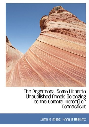9781115401685: The Rogerenes; Some Hitherto Unpublished Annals Belonging to the Colonial History of Connecticut