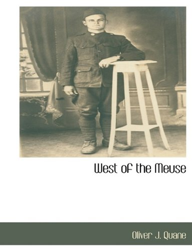 West of the Meuse: Oliver J Quane