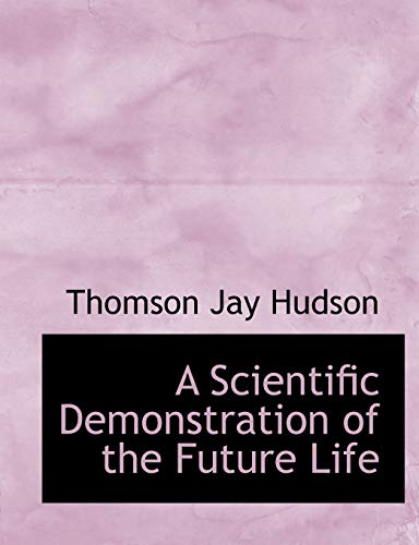 9781115410663: A Scientific Demonstration of the Future Life