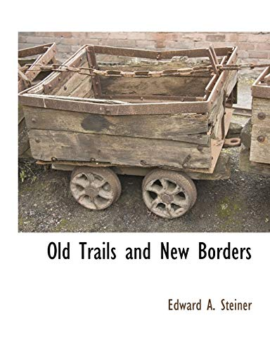 Old Trails and New Borders: EDWARD A. STEINER
