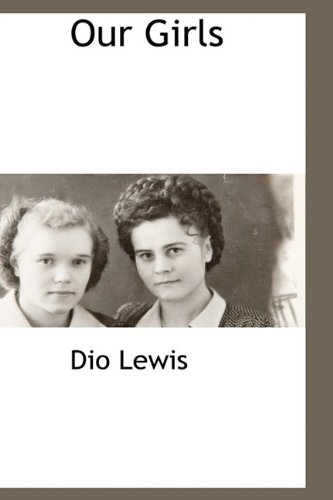 Our Girls Our Girls Our Girls: Dio Lewis