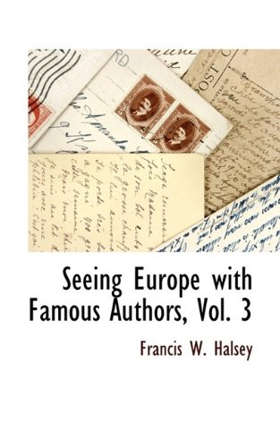 Seeing Europe with Famous Authors, Vol. 3: Francis W. Halsey
