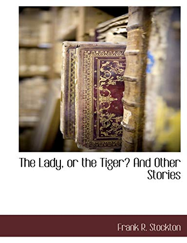 The Lady, or the Tiger? and Other Stories: Frank R. Stockton