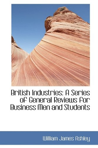 9781115429870: British Industries: A Series of General Reviews for Business Men and Students