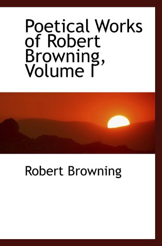 9781115429887: Poetical Works of Robert Browning, Volume I