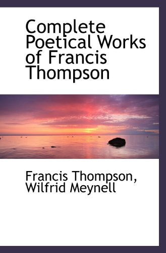 9781115442602: Complete Poetical Works of Francis Thompson
