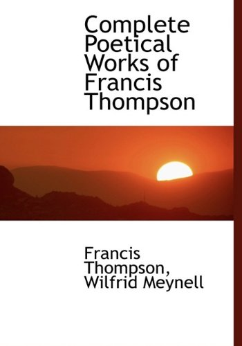 9781115442688: Complete Poetical Works of Francis Thompson