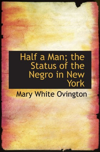 9781115450379: Half a Man; the Status of the Negro in New York