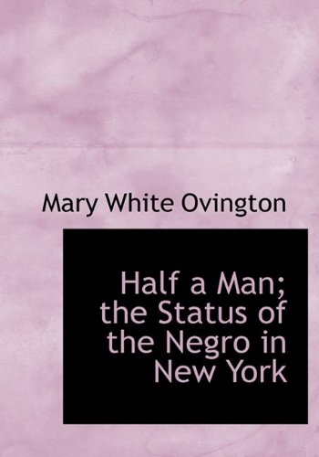 9781115450478: Half a Man; the Status of the Negro in New York