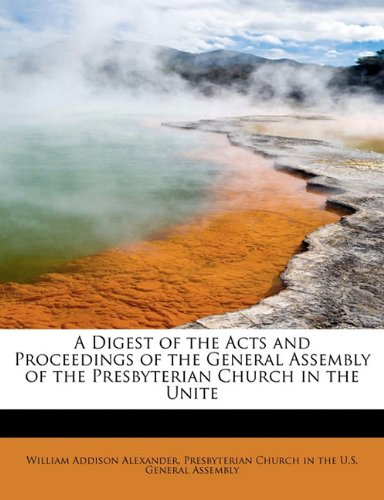 9781115452953: A Digest of the Acts and Proceedings of the General Assembly of the Presbyterian Church in the Unite