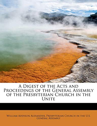 9781115452977: A Digest of the Acts and Proceedings of the General Assembly of the Presbyterian Church in the Unite