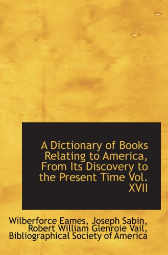 9781115457309: A Dictionary of Books Relating to America, From Its Discovery to the Present Time Vol. XVII