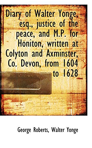 9781115457606: Diary of Walter Yonge, esq., justice of the peace, and M.P. for Honiton, written at Colyton and Axmi