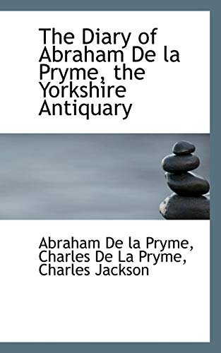 9781115457965: The Diary of Abraham De la Pryme, the Yorkshire Antiquary