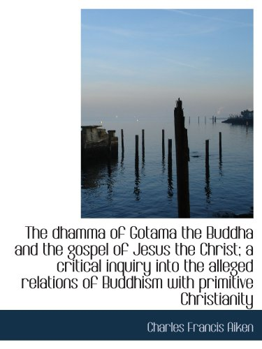 9781115458955: The dhamma of Gotama the Buddha and the gospel of Jesus the Christ; a critical inquiry into the alle