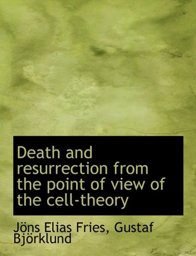 9781115463409: Death and resurrection from the point of view of the cell-theory