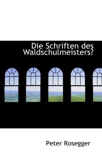 Die Schriften des Waldschulmeisters? (1115478044) by Rosegger, Peter