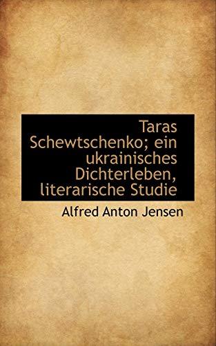 Taras Schewtschenko; ein ukrainisches Dichterleben, literarische Studie: Jensen, Alfred Anton