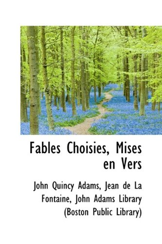 Fables Choisies, Mises en Vers (1115495542) by Adams, John Quincy; de La Fontaine, Jean