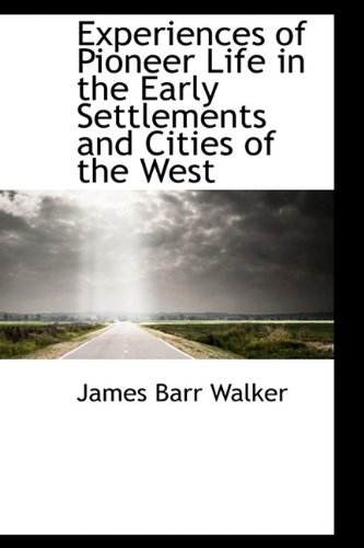 9781115496957: Experiences of Pioneer Life in the Early Settlements and Cities of the West